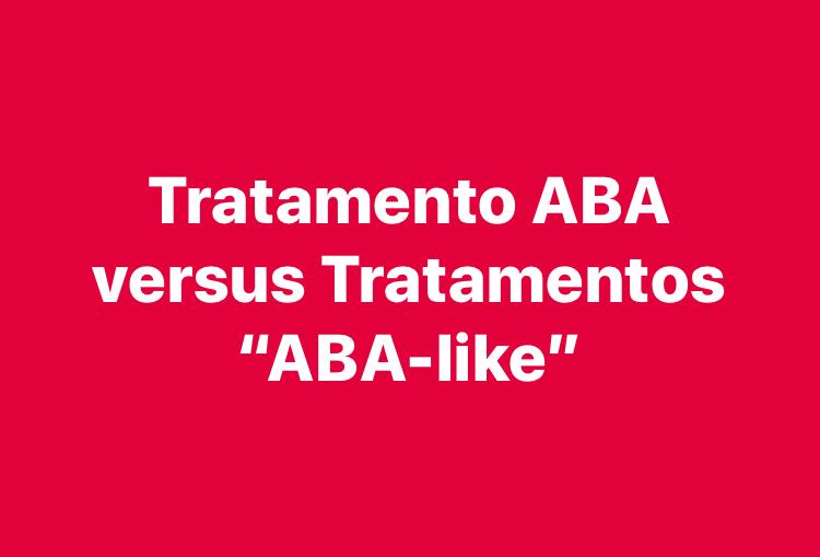 """TRATAMENTO BASEADO NA ABA (ANÁLISE DO COMPORTAMENTO APLICADA) X TRATAMENTOS """"ABA-LIKE """" 5"""