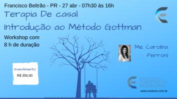 """Workshop: """"Terapia de Casal - Introdução ao Método Gottman"""" - Francisco Beltrão (PR) 23"""